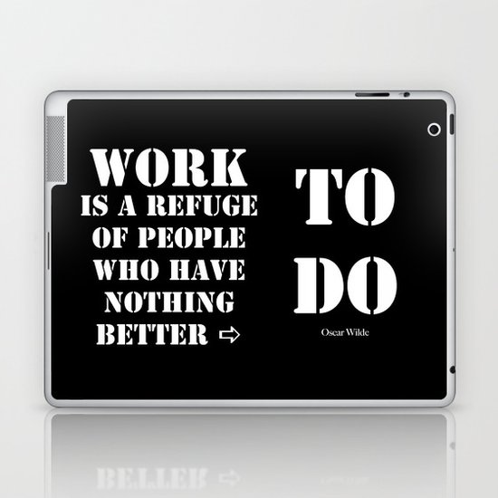 """Work is a refuge of people who have nothing better to do"" -  Oscar Wilde Laptop & iPad Skin"