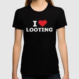 I <3 Looting T-shirt