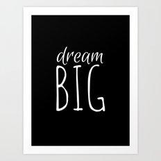 Dream Big (Black) Art Print