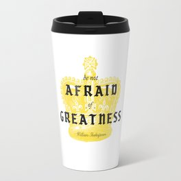 Be Not Afraid of Greatness Travel Mug