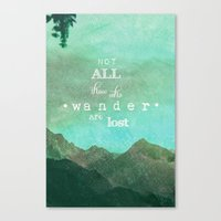 not all who wander are lost Canvas Prints featuring NOT ALL THOSE WHO WANDER ARE LOST by SUNLIGHT STUDIOS  Monika Strigel