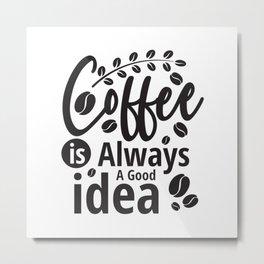 Yes, Coffee! Metal Print