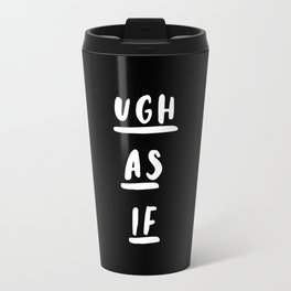 Ugh As If black-white typography poster black and white design bedroom wall home decor Travel Mug