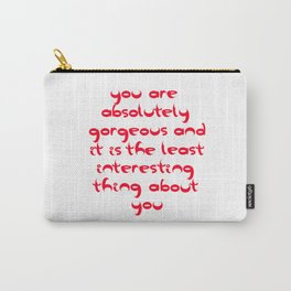 You Are Absolutely Gorgeous And It Is The Least Interesting Thing About You Carry-All Pouch