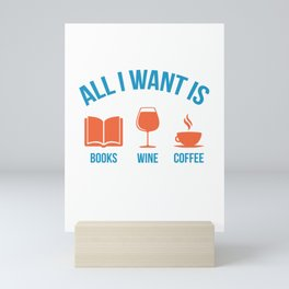 Cute Funny All I Want Is Books Wine and Coffee product Mini Art Print