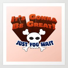It's Gonna Be Great Art Print