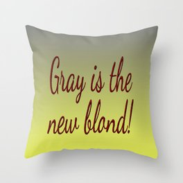 Gray is the new Blond Throw Pillow