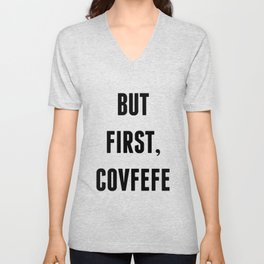 But First, Covfefe Unisex V-Neck