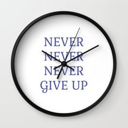 NEVER NEVER NEVER GIVE UP Wall Clock