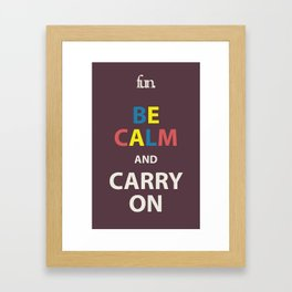 Be Calm and Carry On  Framed Art Print