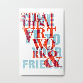 Steal This Artwork & Give It To Your Friend Metal Print