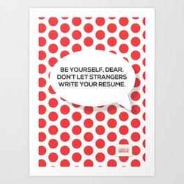 Be yourself, dear. Art Print
