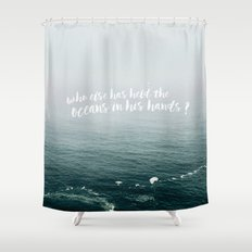 HELD THE OCEANS? Shower Curtain