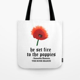 HE SET FIRE TO THE POPPIES Tote Bag