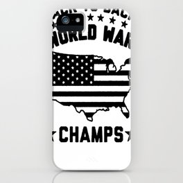 BACK TO BACK WORLD WAR CHAMPS T-SHIRT iPhone Case