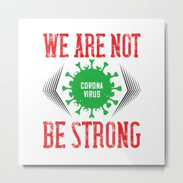 We Are Not Be Strong Metal Print