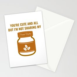 You're Cute And All But I'm Not Sharing My Peanut Butter Stationery Cards