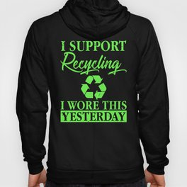 I Support Recycling I Wore This Yesterday Eco Hoody