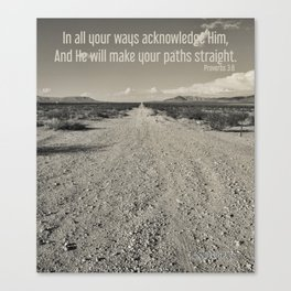 """In all your ways acknowledge Him, And He will make your paths straight"". Proverbs 3:6 Canvas Print"