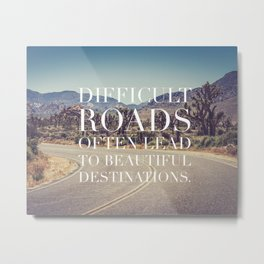 Difficult Roads Lead to Beautiful Destinations Quote Metal Print