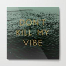 Vibe Killer Metal Print