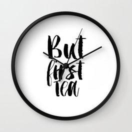 BUT FIRT TEA,Printable Art,Kitchen Decor,Kitchen Sign,Bedroom Decor,Restaurant Decor,Bar Decor,Home Wall Clock