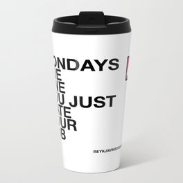 Mondays are fine you just hate your job Metal Travel Mug