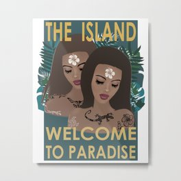 THE ISLAND . WELCOME TO PARADISE Metal Print