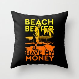 Metal Detecting Beach Better Have My Money Throw Pillow