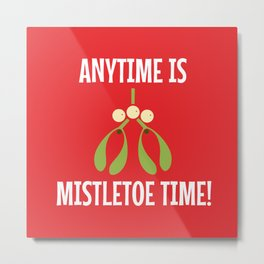 Anytime Is Mistletoe Time! Metal Print
