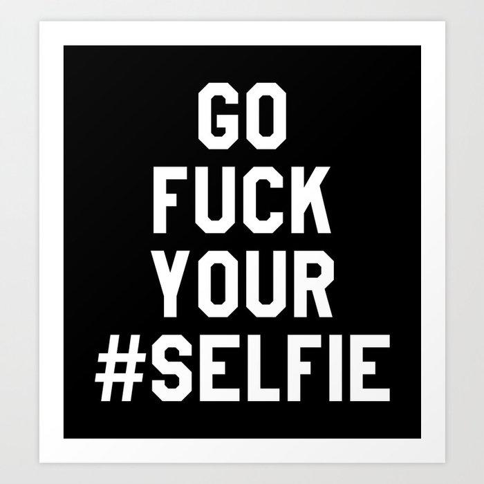 GO FUCK YOUR SELFIE (Black & White) Art Print