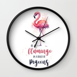 Be a Flamingo in a Flock of Pigeons Watercolor Typography Animals Wall Clock