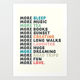Good vibes quote, more sleep, dreaming, road trips, love, fun, happy life, lettering, laughter Art Print