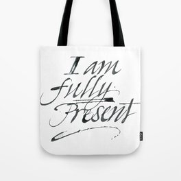I am fully present Tote Bag