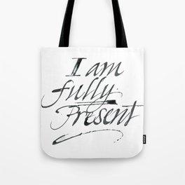 I am fully present Tote Bag