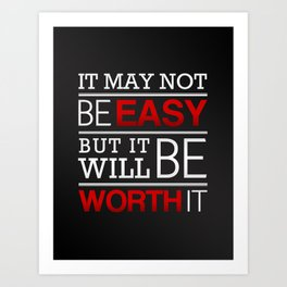 It may not be easy, but it will be worth it Art Print