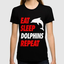 EAT SLEEP DOLPHINS REPEAT  T Shirt T-shirt