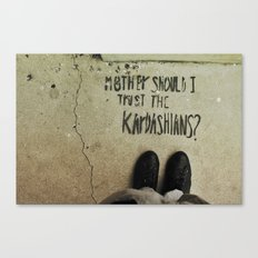Mother, Should I Trust The Kardashians? Canvas Print