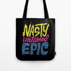 Nasty, Untamed, Epic Tote Bag