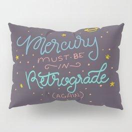 Mercury must be in Retrograde (again) Pillow Sham