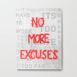 No More Excuses Metal Print