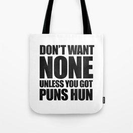 Don't Want None Unless You Got Puns Hun Tote Bag