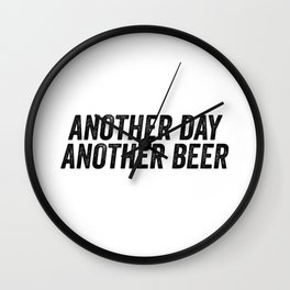 Another Day Another Beer Wall Clock