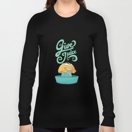 Give me your juice Long Sleeve T-shirt