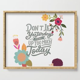 Don't Let Yesterday Take Up Too Much Today Serving Tray