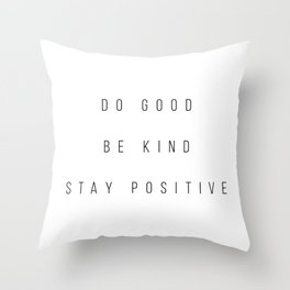 Do Good. Be Kind. Stay Positive. Throw Pillow