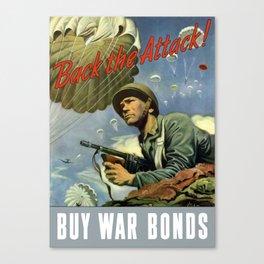 Back The Attack -- Buy War Bonds  Canvas Print