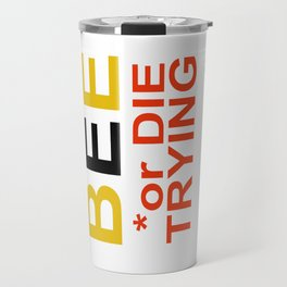 Be a BEE or DIE TRYING Travel Mug