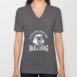 All Dogs Were Created Equal - Then God Made Bulldog  Unisex V-Neck