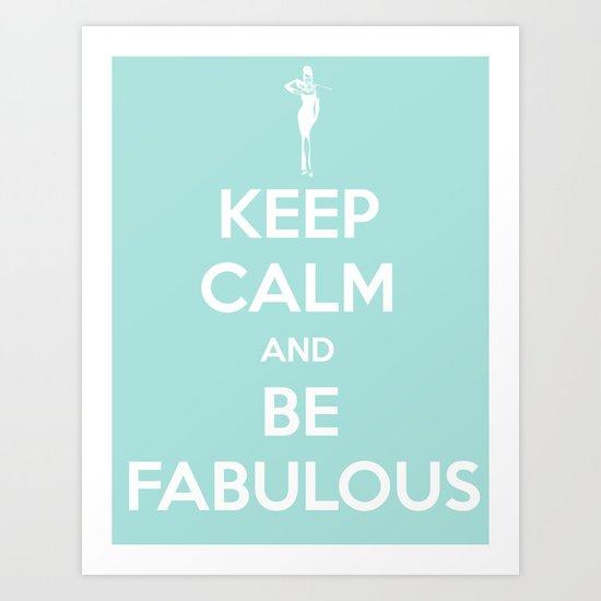 Keep calm and be fabulous Art Print